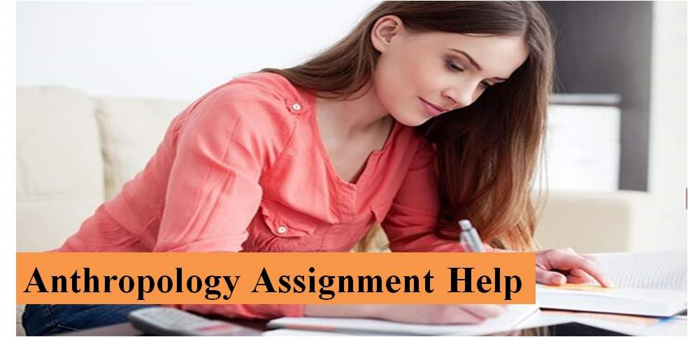 Anthropology Assignment Help | Awesomecreators